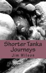 Shorter Tanka Journeys - Jim Wilson
