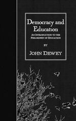 Democracy and Education : An Introduction to the Philosophy of Education - John Dewey