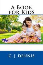 A Book for Kids - C J Dennis