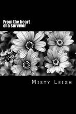 From the Heart of a Survivor : Poetry from the Heart - Misty Leigh