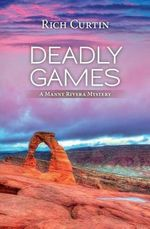 Deadly Games : A Manny Rivera Mystery - Rich Curtin
