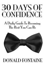 30 Days of Confidence : A Daily Guide to Becoming the Best You Can Be - Donald Fontaine