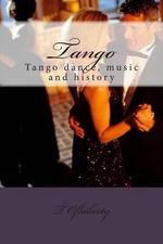 Tango : Tango Dance, Music and History - MR T J Oflaherty