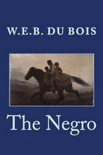 The Negro - W E B Du Bois