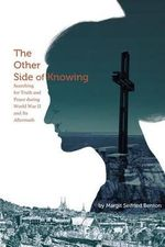 The Other Side of Knowing : Searching for Truth and Peace During World War II and Its Aftermath - Margit Seifried Benton