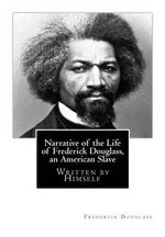 Narrative of the Life of Frederick Douglass, an American Slave : Written by Himself - Frederick Douglass