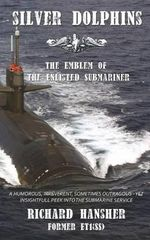 Silver Dolphins : The Emblem of the Enlisted Submariner - Richard Hansher