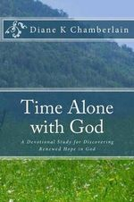 Time Alone with God : A Devotional Study for Discovering Renewed Hope in God - Diane K Chamberlain