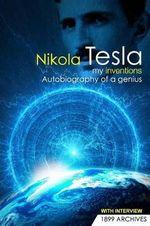 My Inventions : Autobiography of a Genius - Nikola Tesla