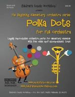 Polka Dots : Legally Reproducible Orchestra Parts for Elementary Ensemble with Free Online MP3 Accompaniment Track - MR Larry E Newman