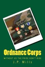 Ordnance Corps Without Us the Pride Don't Ride - J. P. Mills