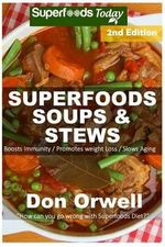 Superfoods Soups & Stews : Over 70 Quick & Easy Gluten-Free Whole Foods Soups & Stews Recipes Full of Antioxidants & Phytochemicals: Soups Stews and Chilis, Edition 2 - Don Orwell