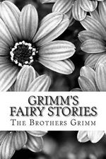 Grimm's Fairy Stories : (The Brothers Grimm Classics Collection) - The Brothers Grimm