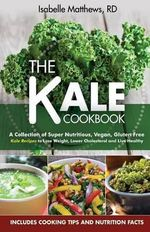 Kale Cookbook : A Collection of Super Nutritious, Vegan and Gluten Free Kale Recipes to Lose Weight, Lower Cholesterol and Live Healthy - Isabelle Mathews Rd