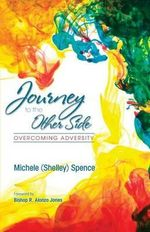 Journey to the Other Side : Overcoming Adversity - Michele (Shelley) Spence