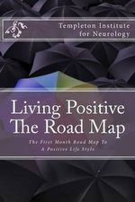 Living Positive - The Road Map : The First Month Road Map to a Positive Life Style - Templeton Institute for Neurology