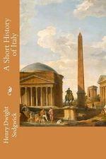 A Short History of Italy - Henry Dwight Sedgwick