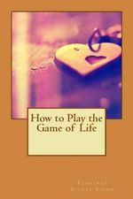 How to Play the Game of Life - Florence Scovel Shinn