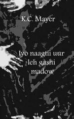 Iyo Naagtii Uur Leh Gashi Madow - K C Mayer