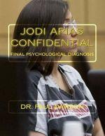 Jodi Arias Confidential : Final Psychological Diagnosis - Dr Paul Dawson