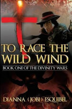 To Race the Wild Wind : Book One in the Divinity Wars - Mrs Dianna Jobi Esquibel