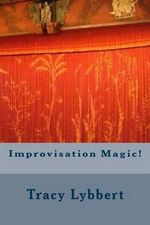 Improvisation Magic! - Tracy Lybbert