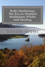 Reiki Meditation : The Key to Mindful Meditation Whilst Self-Healing - MS Sarah a Hunt