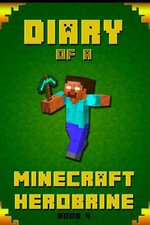 Diary of a Minecraft Herobrine Book 4 : Fabulous Creation from Amazon #1 Bestselling Author. Outstanding Minecraft Experience for All Dedicated Young Minecraft Fans! - Steve Herobrine