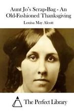 Aunt Jo's Scrap-Bag - An Old-Fashioned Thanksgiving - Louisa May Alcott