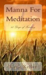 Manna for Meditation : 40 Days of Feasting - Mrs Katie Keller