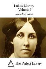 Lulu's Library - Volume I - Louisa May Alcott
