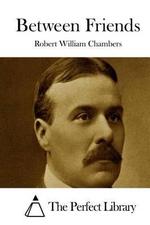 Between Friends - Robert William Chambers