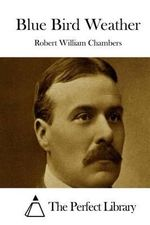Blue Bird Weather - Robert William Chambers