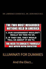 Illuminati for Dummies : And the Elect - Dr Lawrence Cohen M D