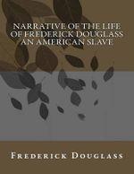 Narrative of the Life of Frederick Douglass an American Slave - Frederick Douglass
