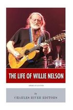 American Legends : The Life of Willie Nelson - Charles River Editors