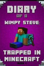 Minecraft Diary of a Wimpy Steve Book 1 : Trapped in Minecraft: Trapped in Minecraft! (Book 1): Unofficial Minecraft Books. Extraordinary, Intelligent Minecraft Masterpiece for Young Minecraft Lovers. - Steve Herobrine