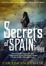 Secrets of Spain Trilogy : Blood in the Valenian Soil - Vengeance in the Valencian Water - Death in the Valencian Dust - Caroline Angus Baker