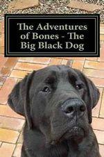 The Adventures of Bones - The Big Black Dog :