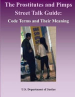 The Prostitutes and Pimps Street Talk Guide : Code Terms and Their Meaning - U S Department of Justice