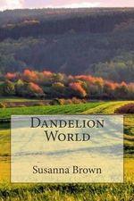 Dandelion World - Susanna Brown