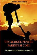 Decalogul Pentru Parinti Si Copii : Cum Sa Crestem Copii de Succes! - Claudia Nita Donca
