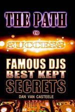 The Path to Success : Famous Djs Best Kept Secrets - Dan Van Casteele