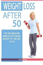 Weight Loss After 50 : The Metabolism Miracle of Losing Weight at the Age of 50 - Professor of Art History Sarah Wilson, Auteur