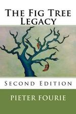 The Fig Tree Legacy : Second Edition - Pieter a Fourie