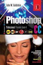 Photoshop CC Professional 68 (Macintosh/Windows) : Adobe Photoshop Tutorials Pro for Job Seekers / Toronto Zoom 4 - John W Goldstein