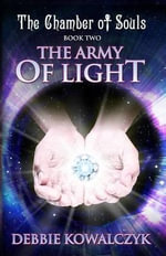 The Army of Light : The Chamber of Souls Book Two - Debbie Kowalczyk
