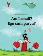 Am I Small? Ego Sum Parva? : Children's Picture Book English-Latin (Bilingual Edition/Dual Language) - Philipp Winterberg