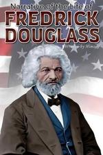 Narrative of the Life of Frederick Douglass - Frederick Douglass