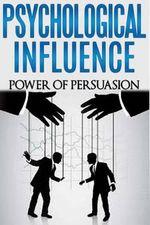 Psychological Influence : Power of Persuasion - Dan Miller